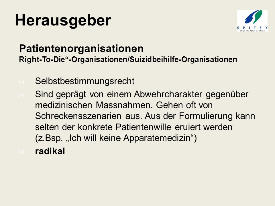 Patientenorganisationen Right-To-Die-Organisationen/Suizidbeihilfe-Organisationen Selbstbestimmungsrecht Sind geprägt von einem Abwehrcharakter gegenü