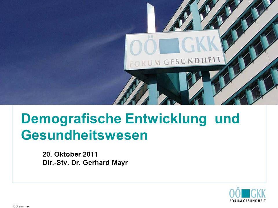 DB simmev Demografische Entwicklung und Gesundheitswesen 20. Oktober 2011 Dir.-Stv. Dr. Gerhard Mayr