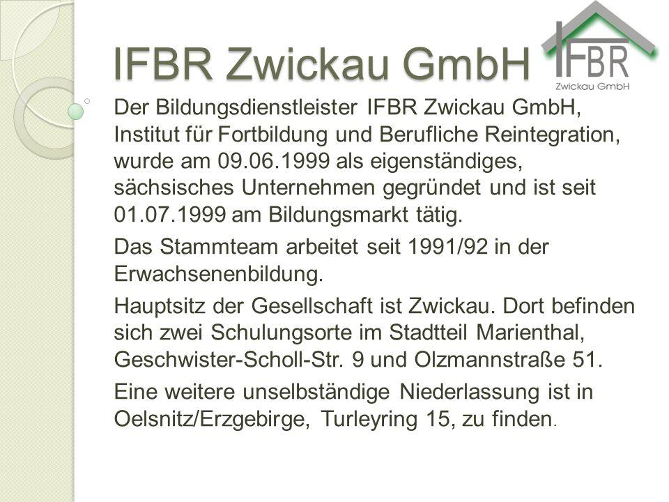 IFBR Zwickau GmbH Der Bildungsdienstleister IFBR Zwickau GmbH, Institut für Fortbildung und Berufliche Reintegration, wurde am 09.06.1999 als eigenstä