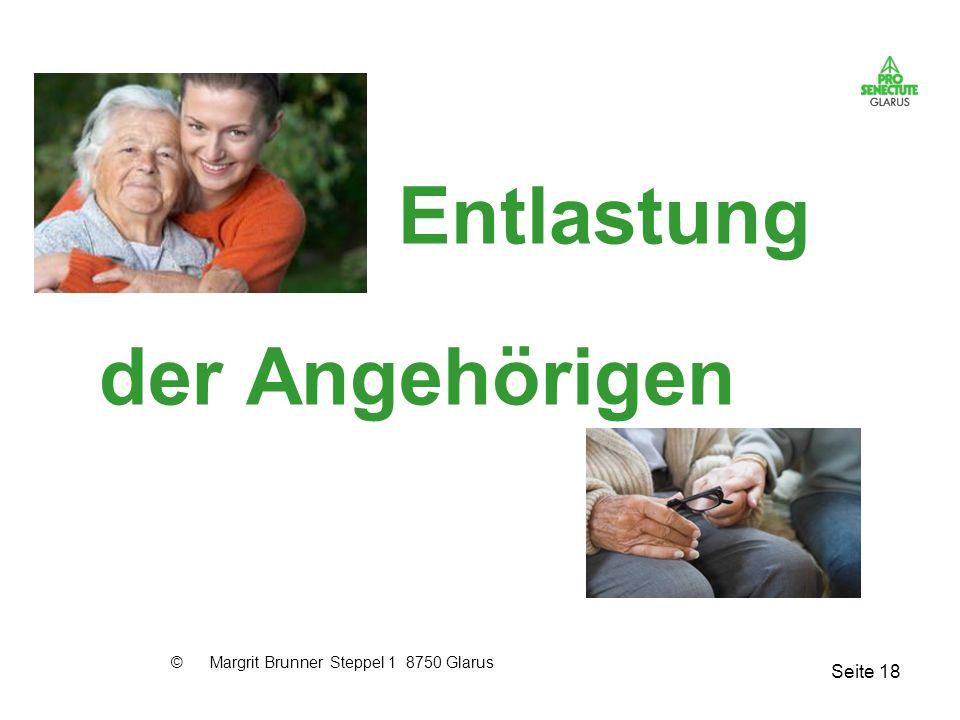 Seite 18 Entlastung der Angehörigen © Margrit Brunner Steppel 1 8750 Glarus