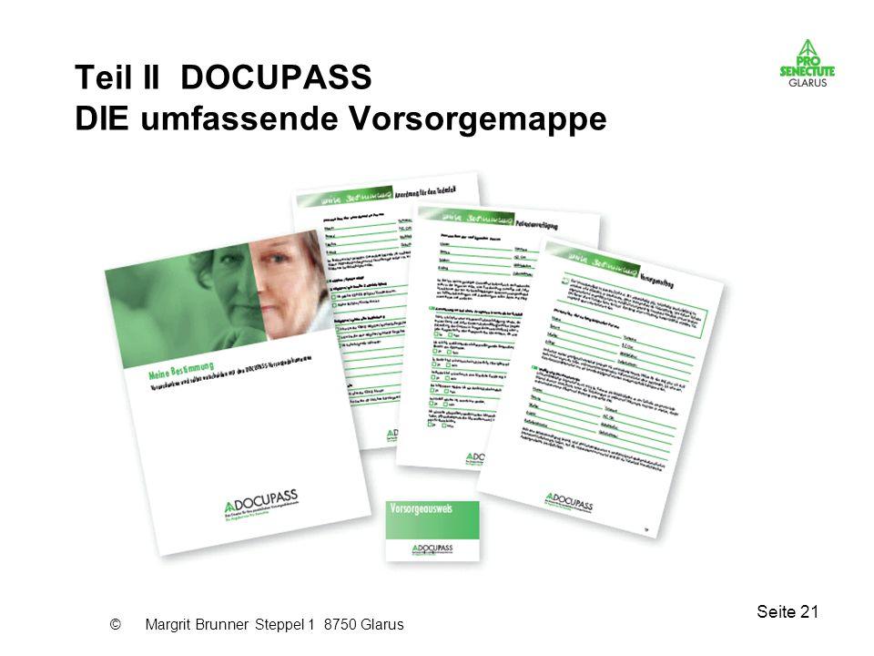 Seite 21 Teil II DOCUPASS DIE umfassende Vorsorgemappe © Margrit Brunner Steppel 1 8750 Glarus