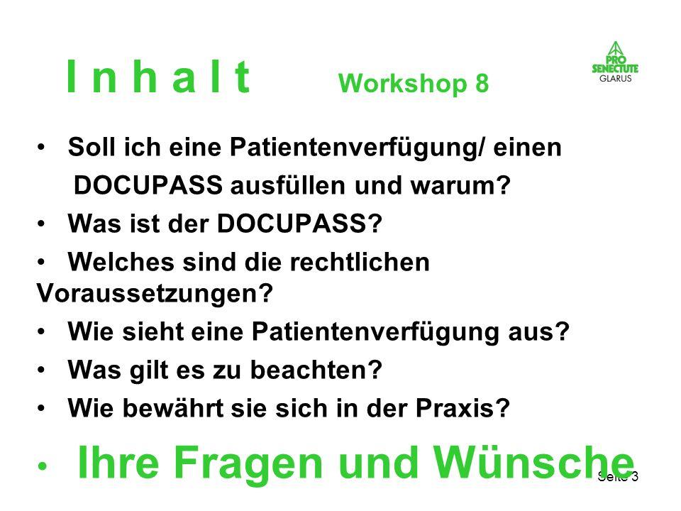Seite 3 I n h a l t Workshop 8 Soll ich eine Patientenverfügung/ einen DOCUPASS ausfüllen und warum? Was ist der DOCUPASS? Welches sind die rechtliche