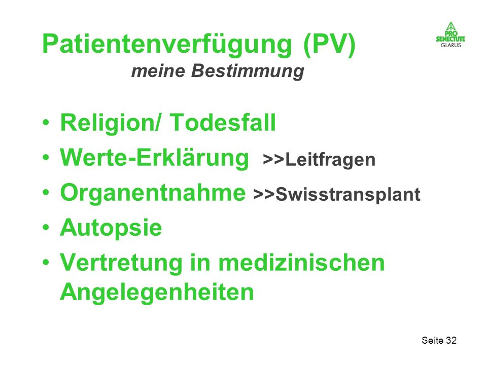 Seite 32 Patientenverfügung (PV) meine Bestimmung Religion/ Todesfall Werte-Erklärung >>Leitfragen Organentnahme >>Swisstransplant Autopsie Vertretung