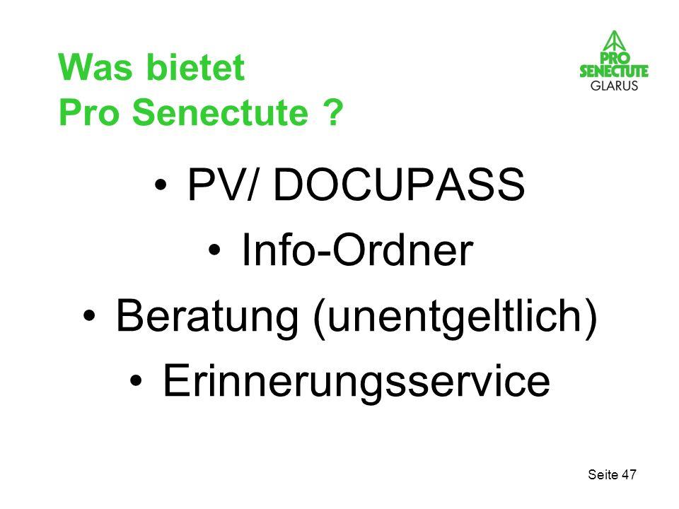Seite 47 Was bietet Pro Senectute ? PV/ DOCUPASS Info-Ordner Beratung (unentgeltlich) Erinnerungsservice