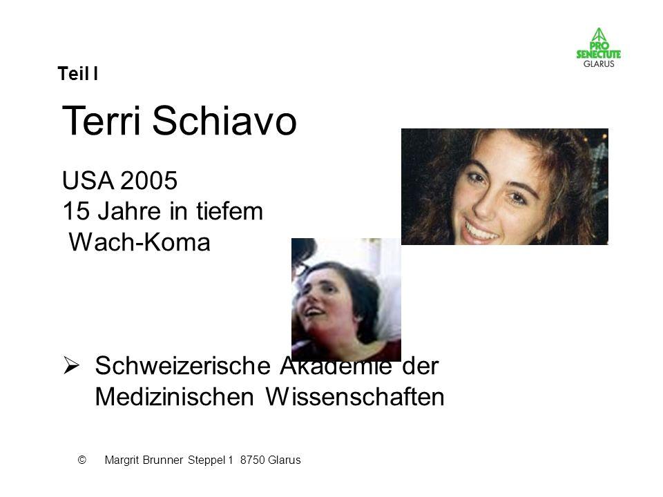 Teil I Terri Schiavo USA 2005 15 Jahre in tiefem Wach-Koma Schweizerische Akademie der Medizinischen Wissenschaften © Margrit Brunner Steppel 1 8750 G