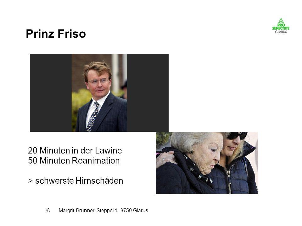 Prinz Friso 20 Minuten in der Lawine 50 Minuten Reanimation > schwerste Hirnschäden © Margrit Brunner Steppel 1 8750 Glarus