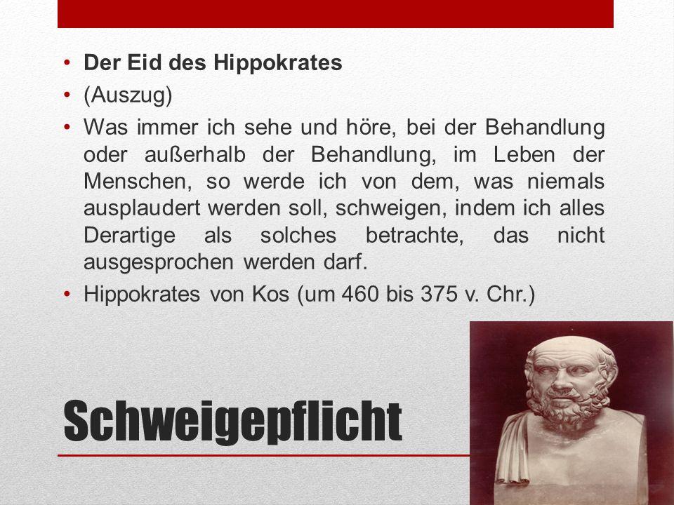 Schweigepflicht Der Eid des Hippokrates (Auszug) Was immer ich sehe und höre, bei der Behandlung oder außerhalb der Behandlung, im Leben der Menschen,