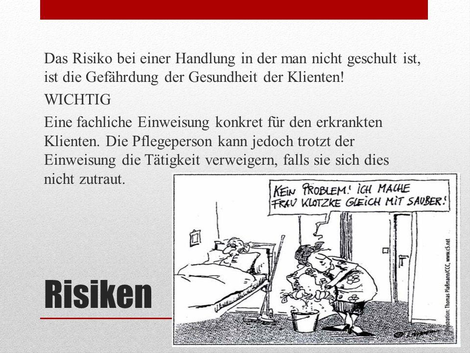 Risiken Das Risiko bei einer Handlung in der man nicht geschult ist, ist die Gefährdung der Gesundheit der Klienten! WICHTIG Eine fachliche Einweisung