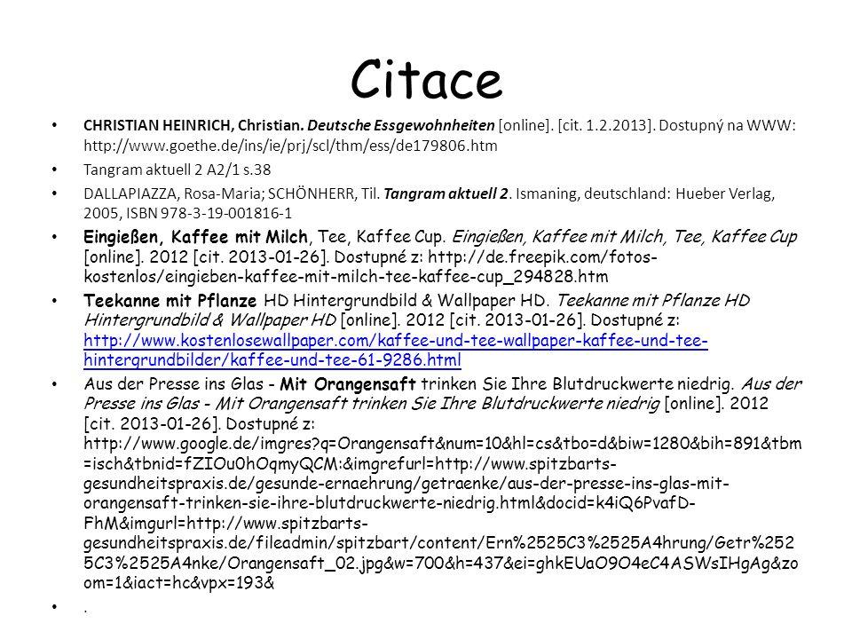 Citace CHRISTIAN HEINRICH, Christian. Deutsche Essgewohnheiten [online]. [cit. 1.2.2013]. Dostupný na WWW: http://www.goethe.de/ins/ie/prj/scl/thm/ess
