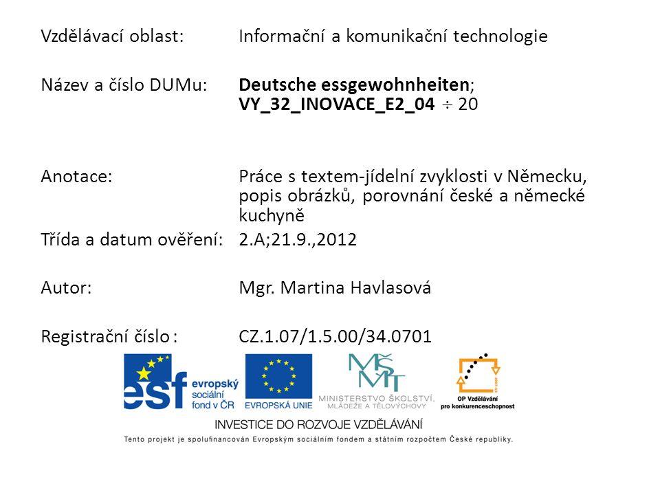 Vzdělávací oblast:Informační a komunikační technologie Název a číslo DUMu:Deutsche essgewohnheiten; VY_32_INOVACE_E2_04 20 Anotace:Práce s textem-jíde