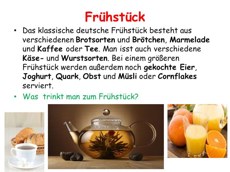 Frühstück Das klassische deutsche Frühstück besteht aus verschiedenen Brotsorten und Brötchen, Marmelade und Kaffee oder Tee. Man isst auch verschiede
