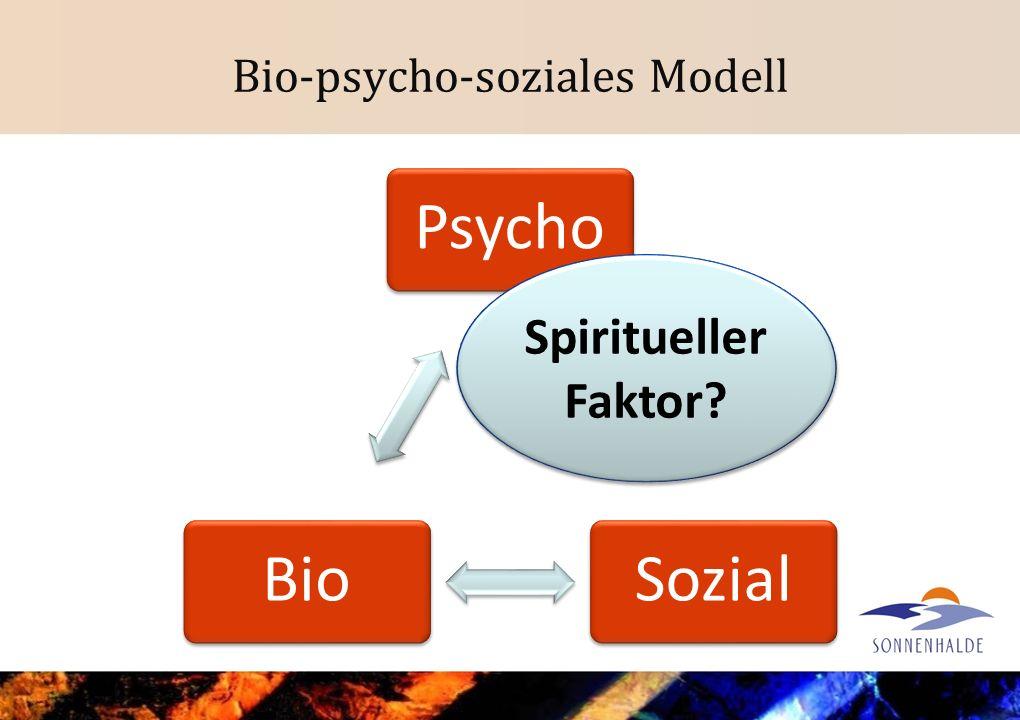 Bio-psycho-soziales Modell PsychoSozialBio Spiritueller Faktor?