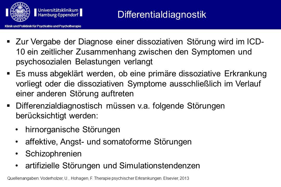 Klinik und Poliklinik für Psychiatrie und Psychotherapie Differentialdiagnostik Zur Vergabe der Diagnose einer dissoziativen Störung wird im ICD- 10 e