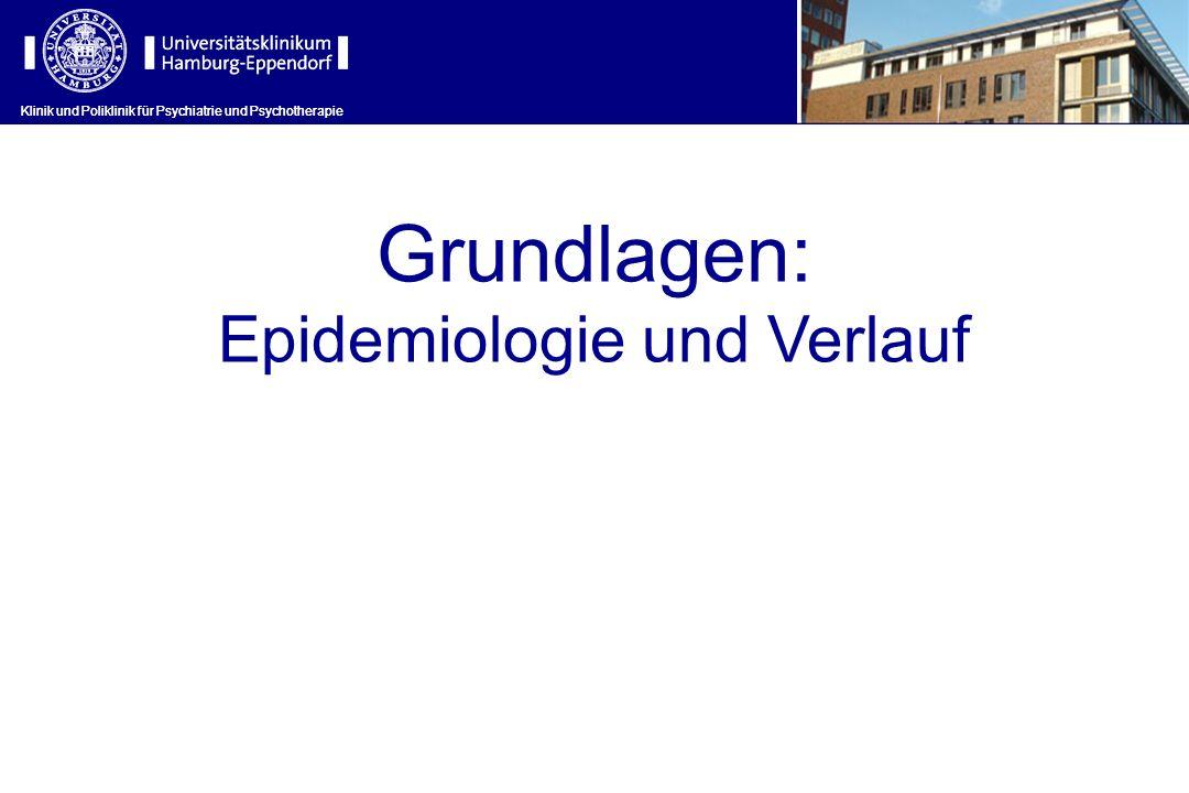 Klinik und Poliklinik für Psychiatrie und Psychotherapie Grundlagen: Epidemiologie und Verlauf Klinik und Poliklinik für Psychiatrie und Psychotherapi