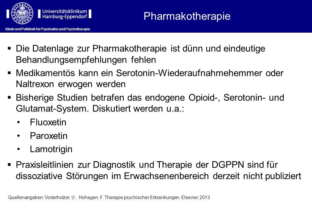 Pharmakotherapie Klinik und Poliklinik für Psychiatrie und Psychotherapie Die Datenlage zur Pharmakotherapie ist dünn und eindeutige Behandlungsempfeh