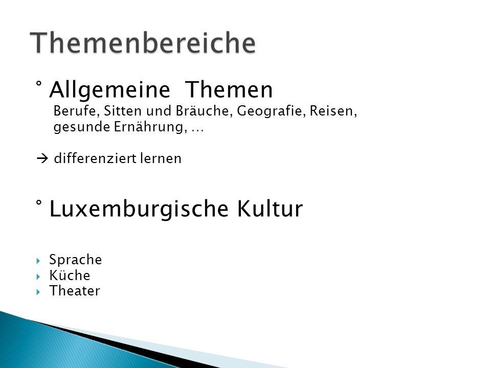 ° Allgemeine Themen Berufe, Sitten und Bräuche, Geografie, Reisen, gesunde Ernährung, … differenziert lernen ° Luxemburgische Kultur Sprache Küche The