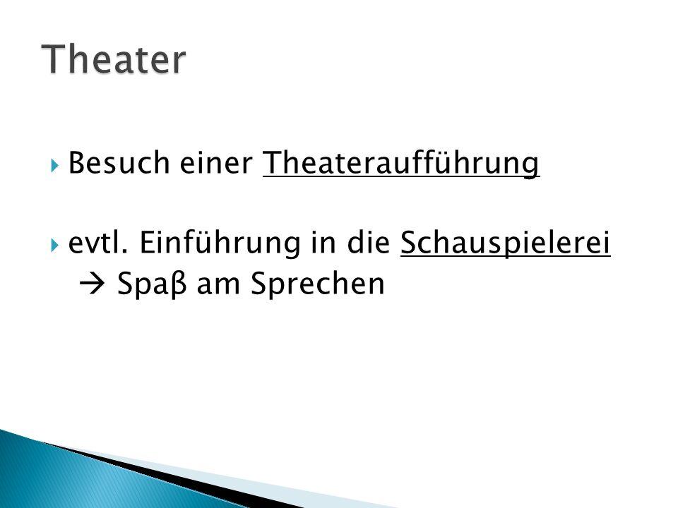 Besuch einer Theateraufführung evtl. Einführung in die Schauspielerei Spaβ am Sprechen