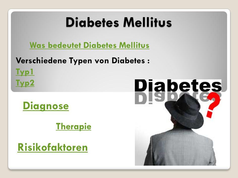 Diabetes Mellitus Was bedeutet Diabetes Mellitus Verschiedene Typen von Diabetes : Typ1 Typ2 Diagnose Therapie Risikofaktoren