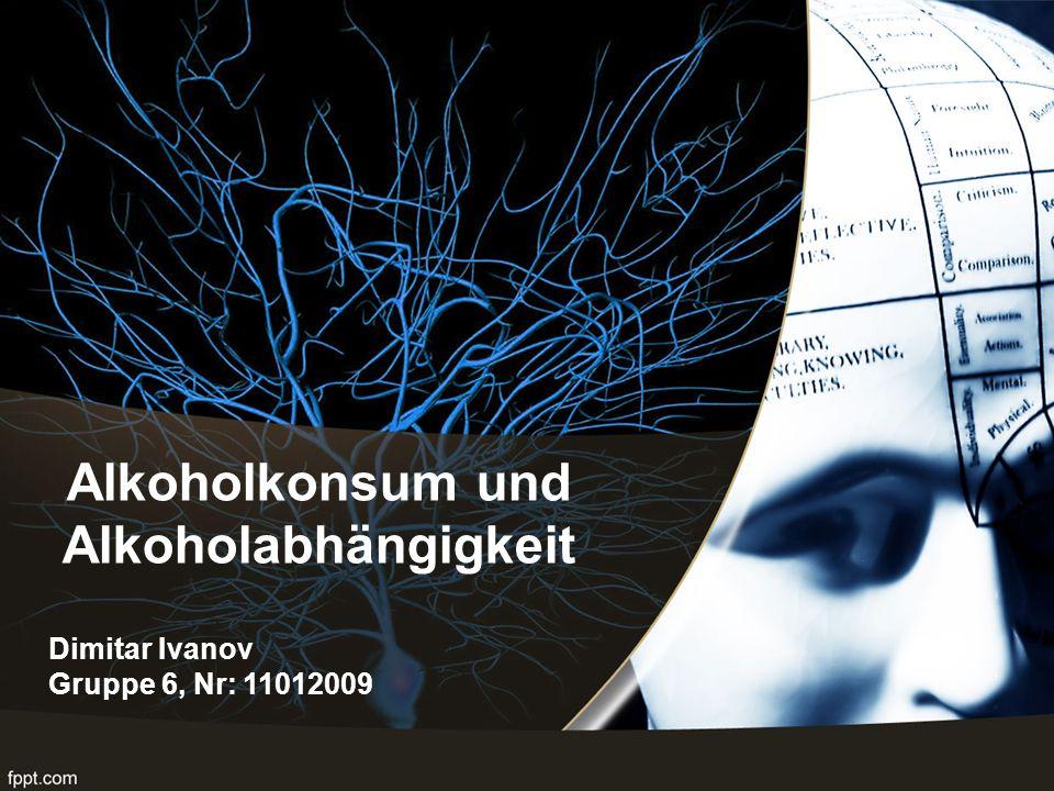 Alkoholkonsum und Alkoholabhängigkeit Dimitar Ivanov Gruppe 6, Nr: 11012009