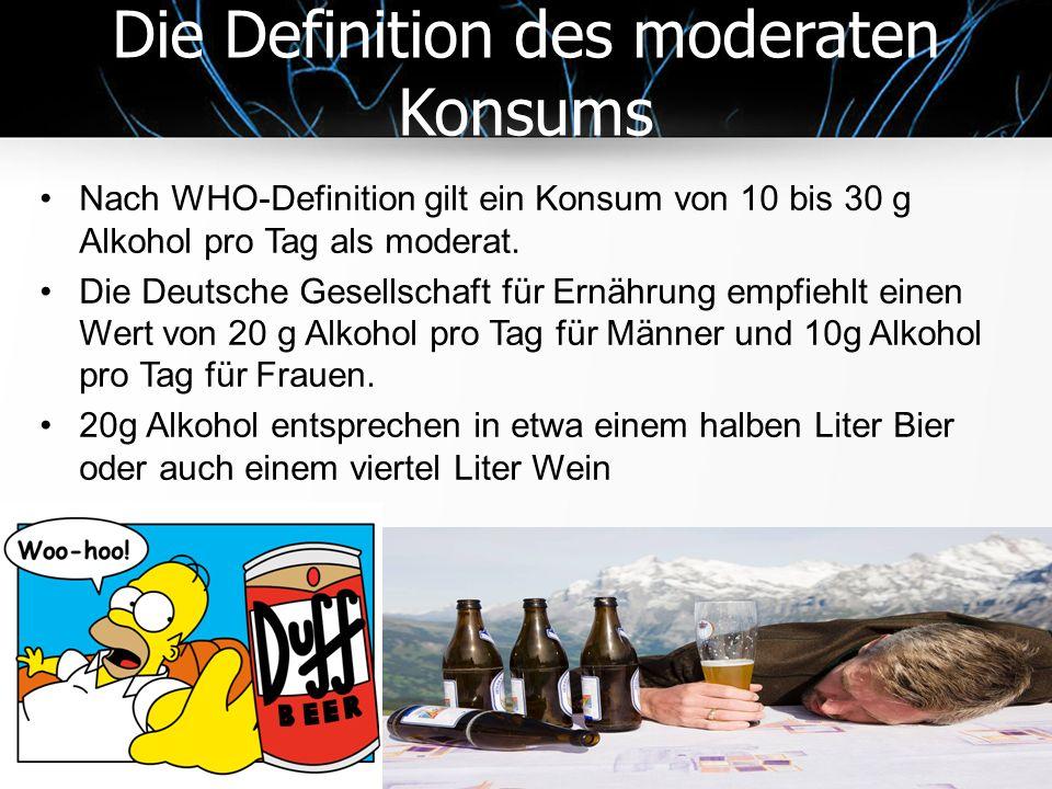 Die Definition des moderaten Konsums Nach WHO-Definition gilt ein Konsum von 10 bis 30 g Alkohol pro Tag als moderat.