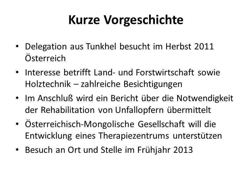 Kurze Vorgeschichte Delegation aus Tunkhel besucht im Herbst 2011 Österreich Interesse betrifft Land- und Forstwirtschaft sowie Holztechnik – zahlreic
