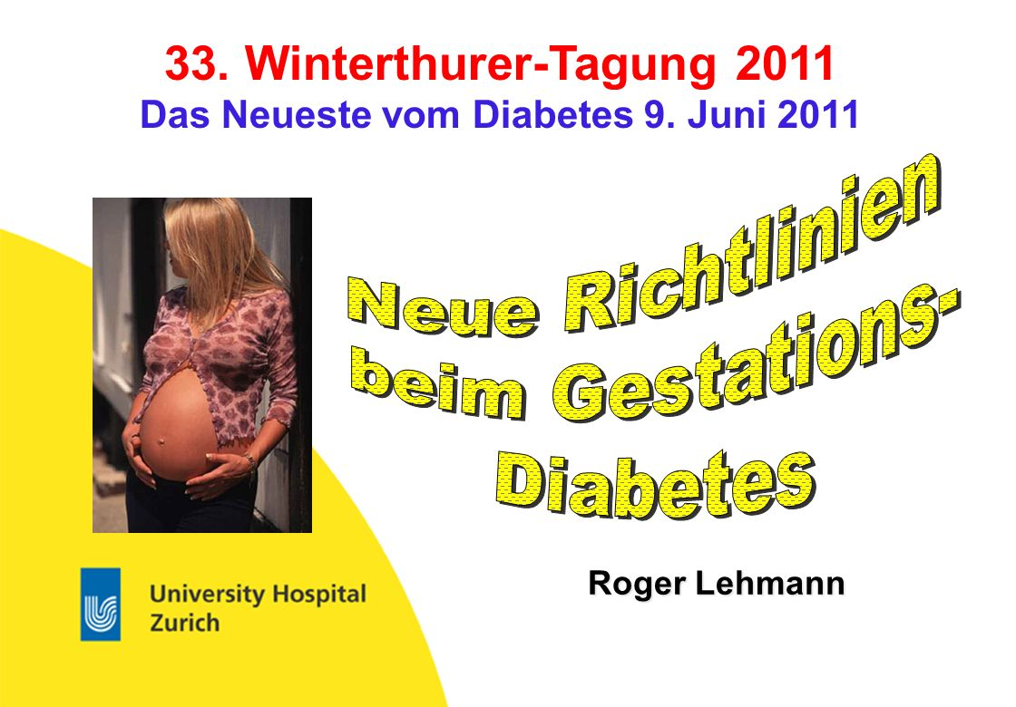 University Hospital Zurich Körperliche Aktivität als Therapie des Gestationsdiabetes Jovanovic-Peterson L: Diabetes 1991: 40 Suppl.