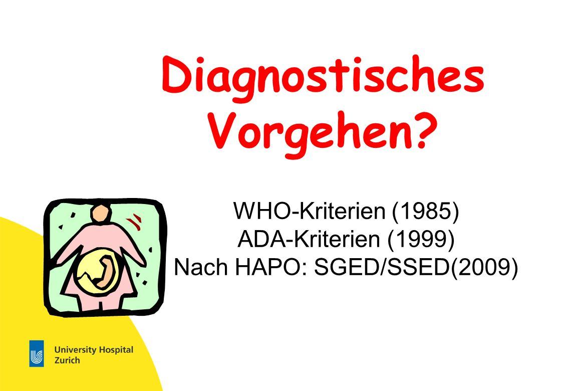 University Hospital Zurich Diagnostisches Vorgehen? WHO-Kriterien (1985) ADA-Kriterien (1999) Nach HAPO: SGED/SSED(2009)