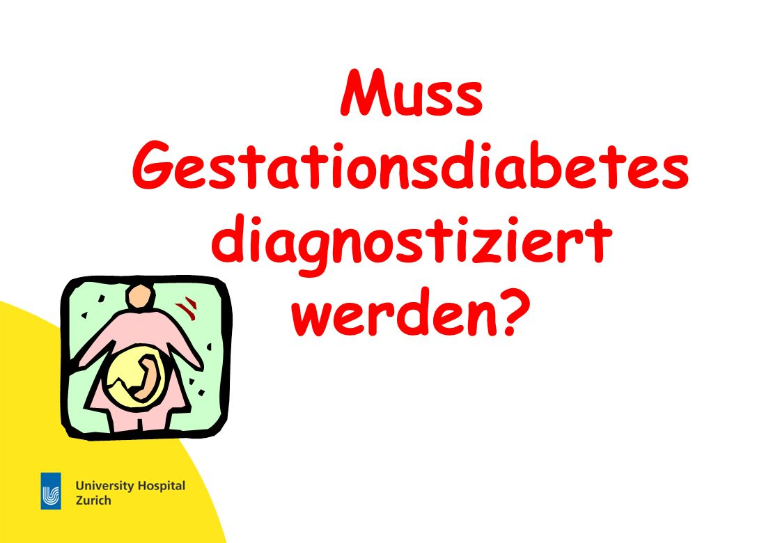 University Hospital Zurich Endocrinology and Diabetes Muss Gestationsdiabetes diagnostiziert werden?