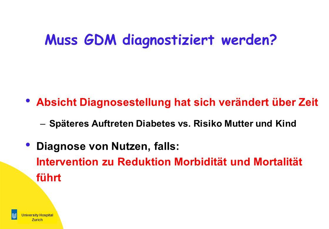 University Hospital Zurich Muss GDM diagnostiziert werden? Absicht Diagnosestellung hat sich verändert über Zeit –Späteres Auftreten Diabetes vs. Risi