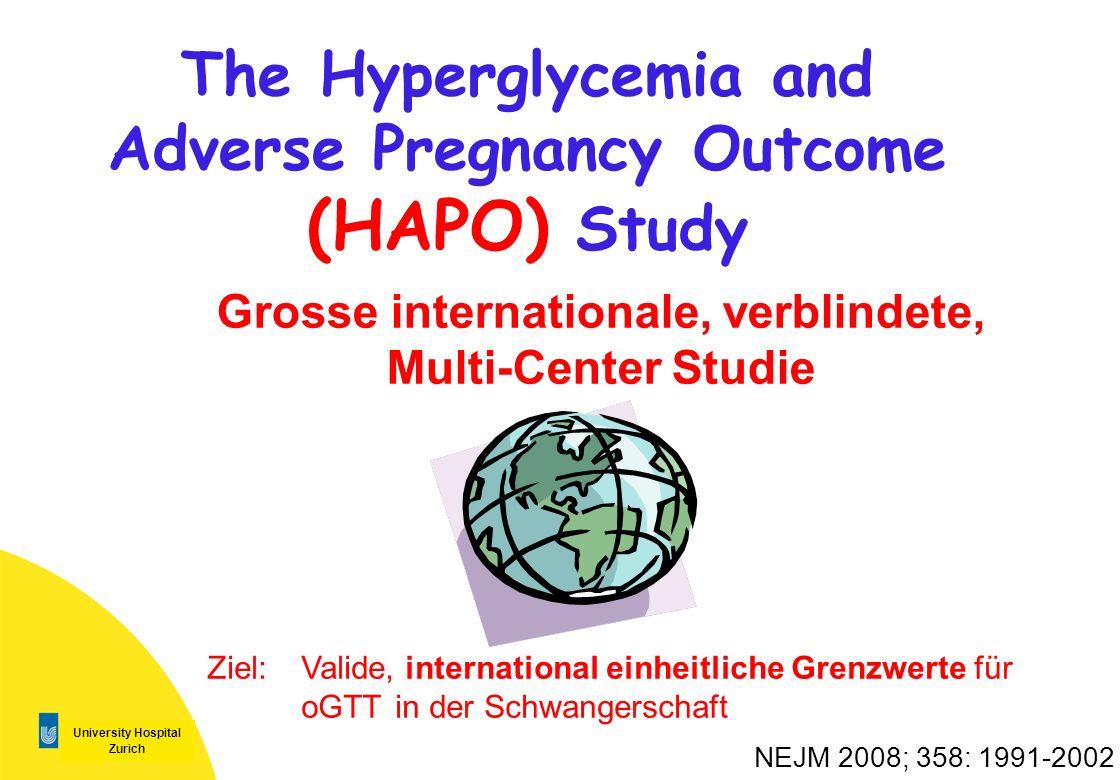University Hospital Zurich Grosse internationale, verblindete, Multi-Center Studie NEJM 2008; 358: 1991-2002 The Hyperglycemia and Adverse Pregnancy O