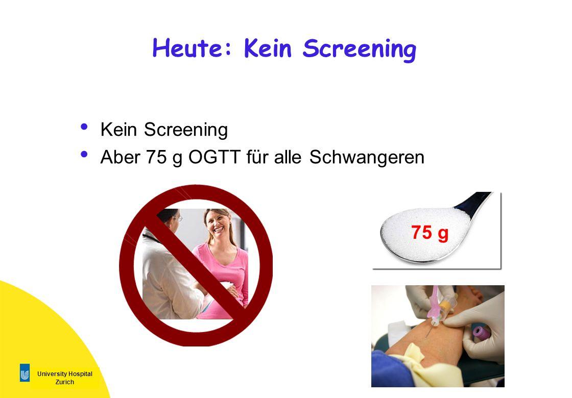 University Hospital Zurich Heute: Kein Screening Kein Screening Aber 75 g OGTT für alle Schwangeren 75 g