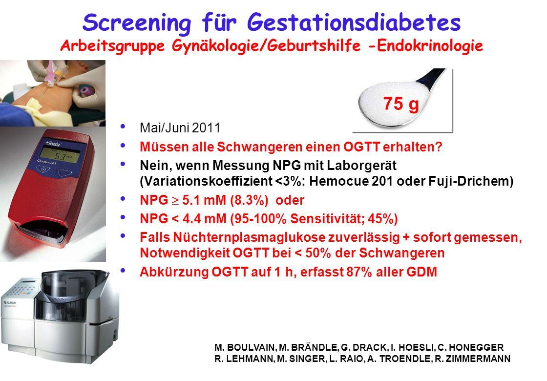 Screening für Gestationsdiabetes Arbeitsgruppe Gynäkologie/Geburtshilfe -Endokrinologie Mai/Juni 2011 Müssen alle Schwangeren einen OGTT erhalten? Nei