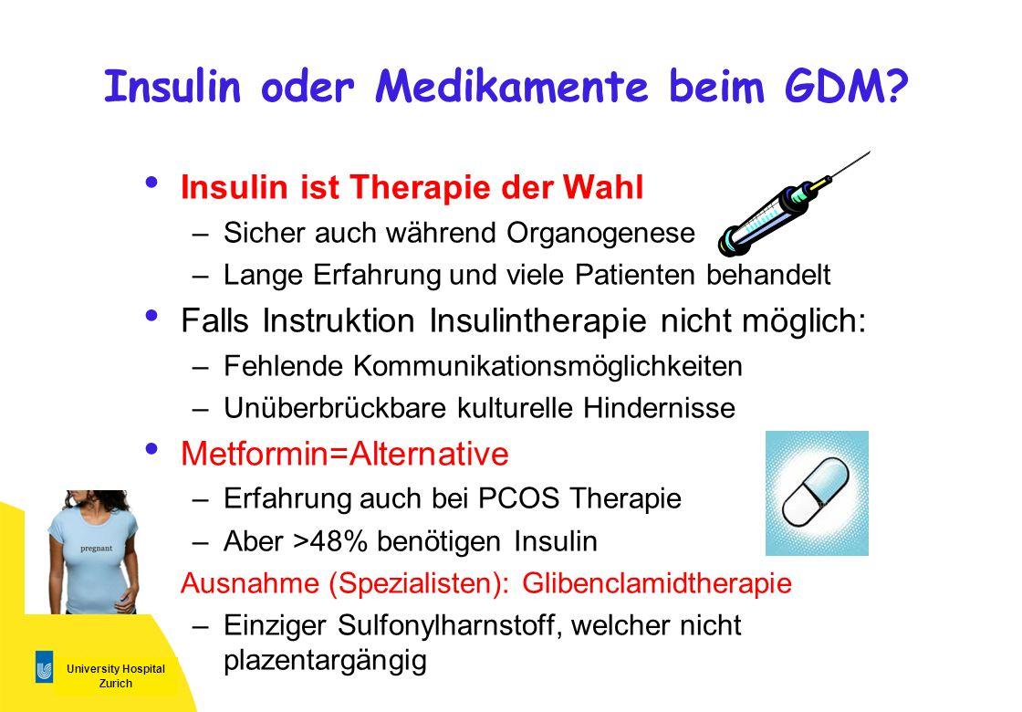 University Hospital Zurich Insulin oder Medikamente beim GDM? Insulin ist Therapie der Wahl –Sicher auch während Organogenese –Lange Erfahrung und vie