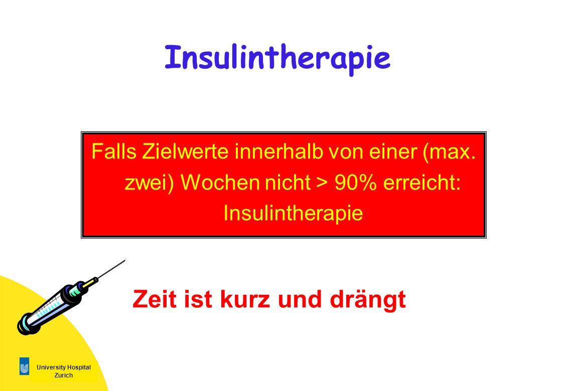 University Hospital Zurich Insulintherapie Falls Zielwerte innerhalb von einer (max. zwei) Wochen nicht > 90% erreicht: Insulintherapie Zeit ist kurz
