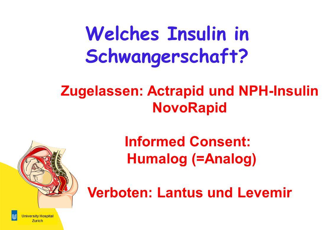 University Hospital Zurich Welches Insulin in Schwangerschaft? Zugelassen: Actrapid und NPH-Insulin NovoRapid Informed Consent: Humalog (=Analog) Verb