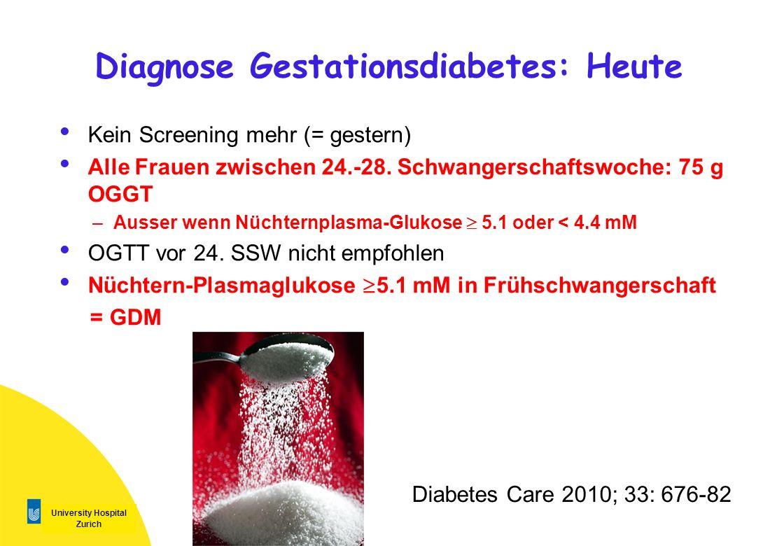 University Hospital Zurich Diagnose Gestationsdiabetes: Heute Kein Screening mehr (= gestern) Alle Frauen zwischen 24.-28. Schwangerschaftswoche: 75 g