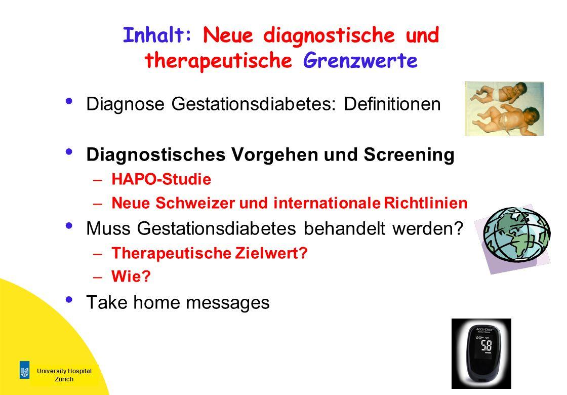 University Hospital Zurich Inhalt: Neue diagnostische und therapeutische Grenzwerte Diagnose Gestationsdiabetes: Definitionen Diagnostisches Vorgehen