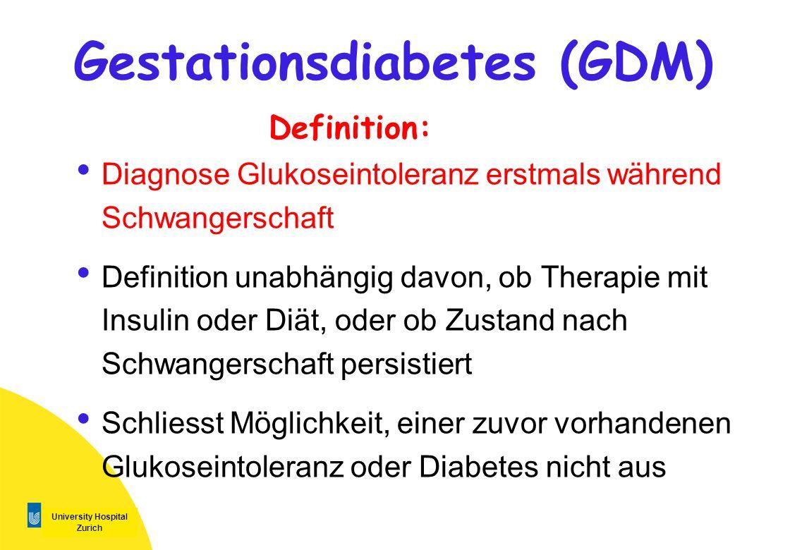 University Hospital Zurich Gestationsdiabetes (GDM) Diagnose Glukoseintoleranz erstmals während Schwangerschaft Definition unabhängig davon, ob Therap