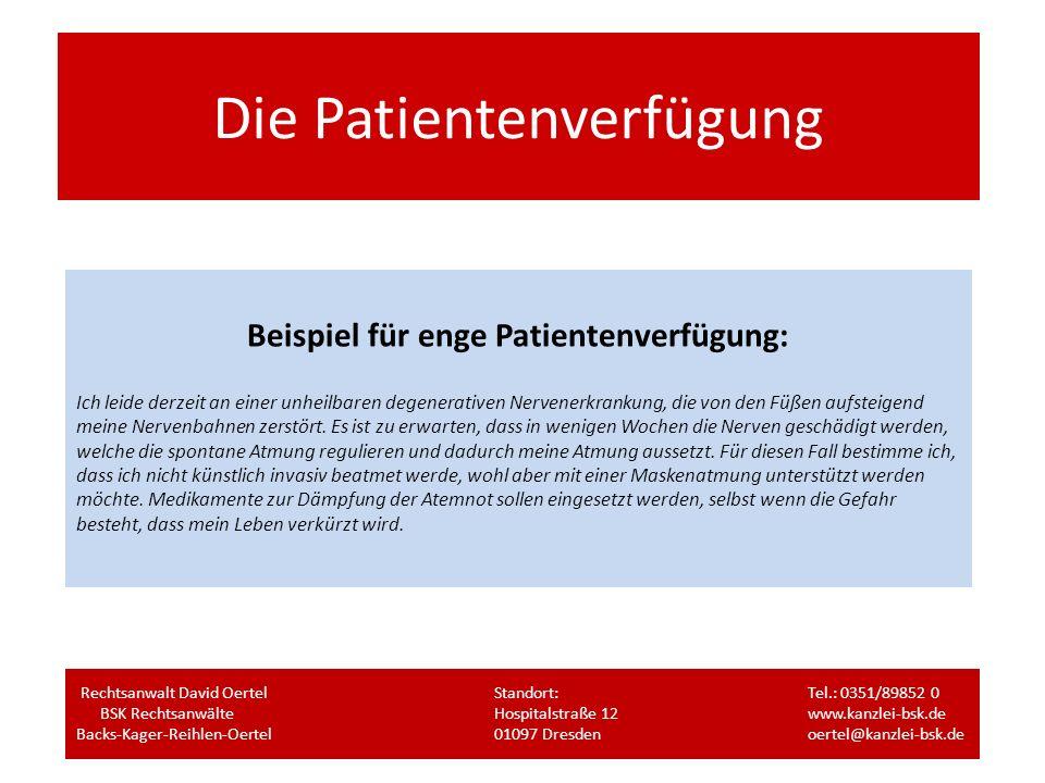 Die Patientenverfügung Beispiel für enge Patientenverfügung: Ich leide derzeit an einer unheilbaren degenerativen Nervenerkrankung, die von den Füßen