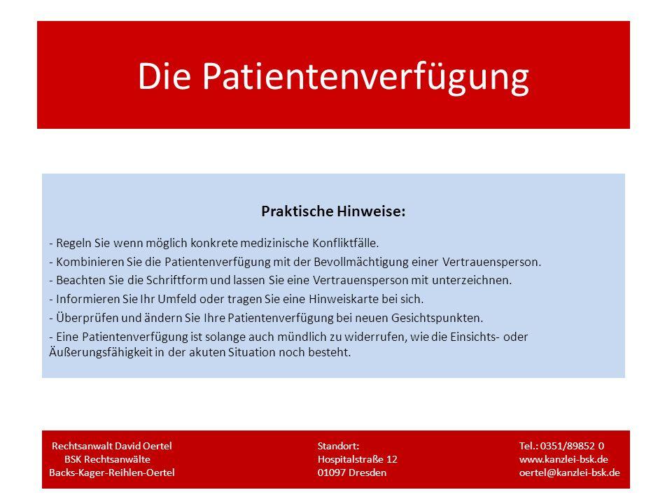 Die Patientenverfügung Praktische Hinweise: - Regeln Sie wenn möglich konkrete medizinische Konfliktfälle. - Kombinieren Sie die Patientenverfügung mi