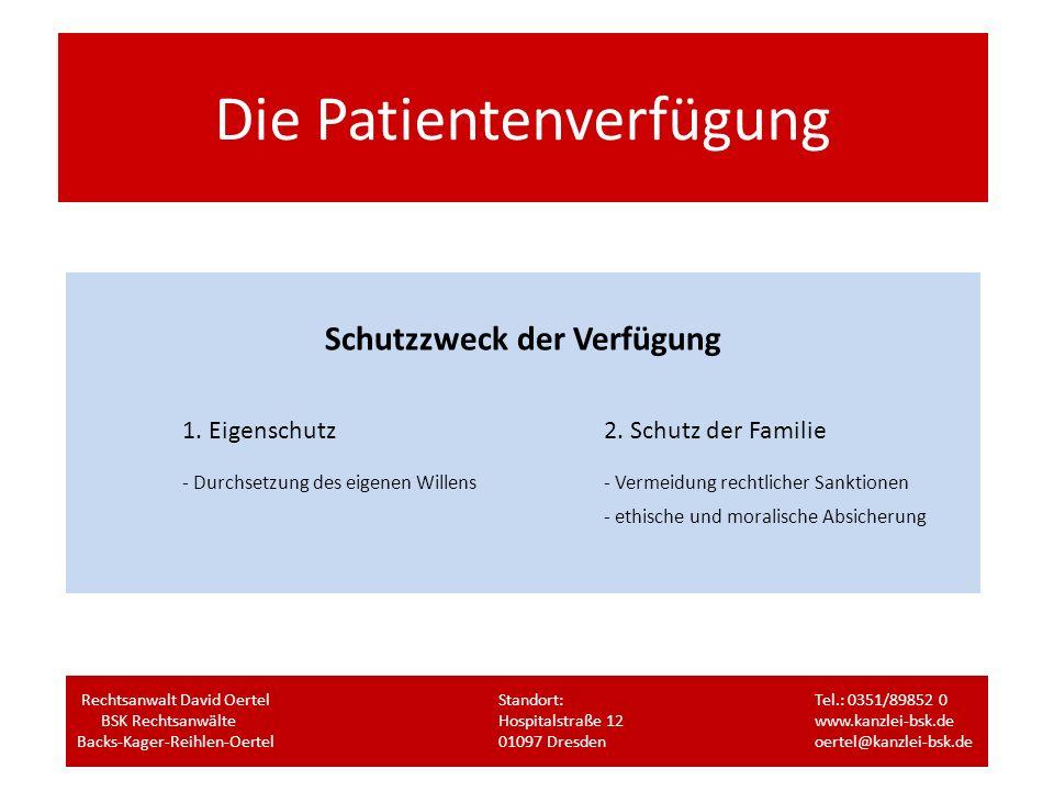 Die Patientenverfügung Schutzzweck der Verfügung 1. Eigenschutz2. Schutz der Familie - Durchsetzung des eigenen Willens- Vermeidung rechtlicher Sankti