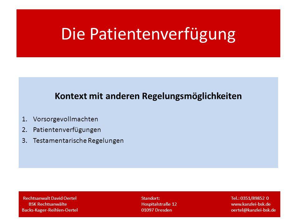 Die Patientenverfügung Kontext mit anderen Regelungsmöglichkeiten 1.Vorsorgevollmachten 2.Patientenverfügungen 3.Testamentarische Regelungen Rechtsanw