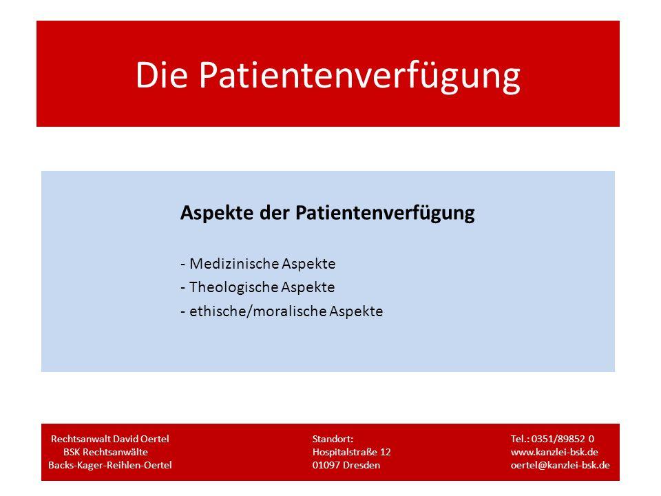 Die Patientenverfügung Aspekte der Patientenverfügung - Medizinische Aspekte - Theologische Aspekte - ethische/moralische Aspekte Rechtsanwalt David O
