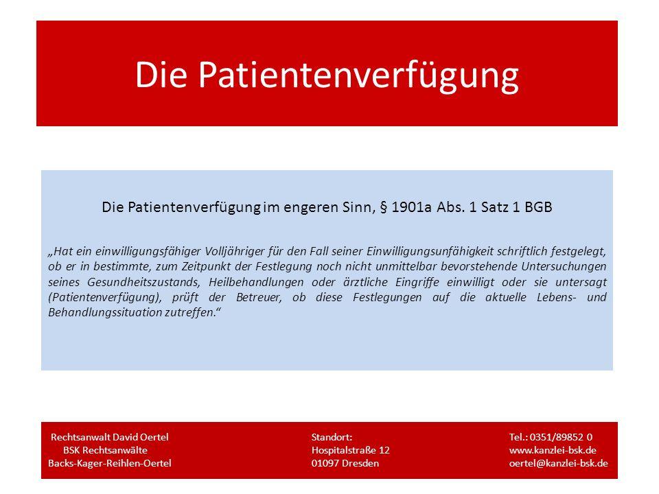 Die Patientenverfügung Die Patientenverfügung im engeren Sinn, § 1901a Abs. 1 Satz 1 BGB Hat ein einwilligungsfähiger Volljähriger für den Fall seiner