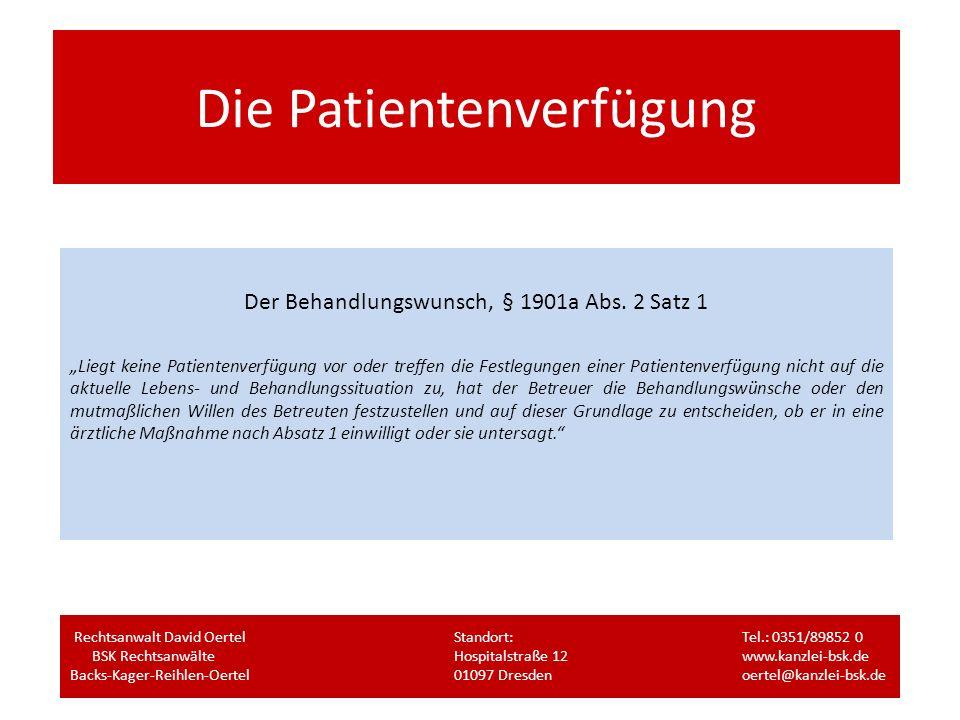 Die Patientenverfügung Der Behandlungswunsch, § 1901a Abs. 2 Satz 1 Liegt keine Patientenverfügung vor oder treffen die Festlegungen einer Patientenve