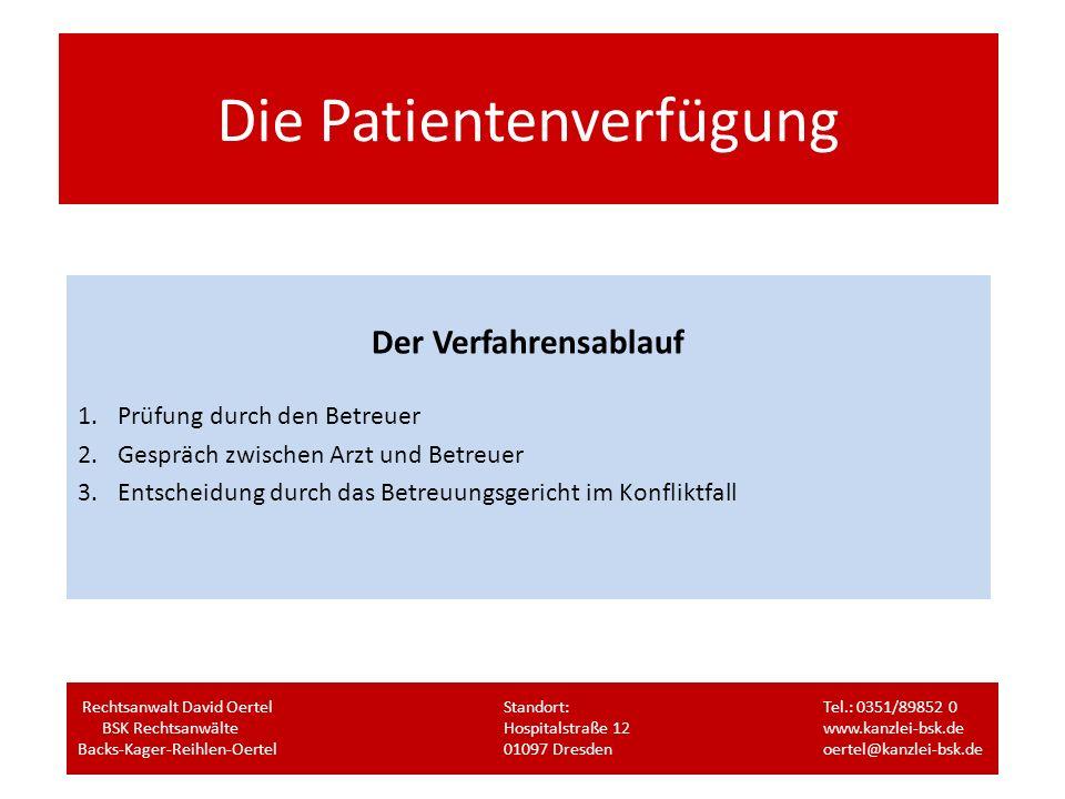 Die Patientenverfügung Der Verfahrensablauf 1.Prüfung durch den Betreuer 2.Gespräch zwischen Arzt und Betreuer 3.Entscheidung durch das Betreuungsgeri