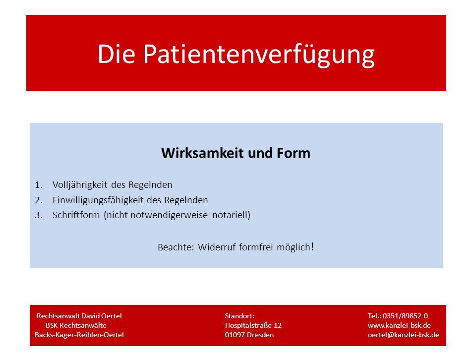 Die Patientenverfügung Wirksamkeit und Form 1.Volljährigkeit des Regelnden 2.Einwilligungsfähigkeit des Regelnden 3.Schriftform (nicht notwendigerweis