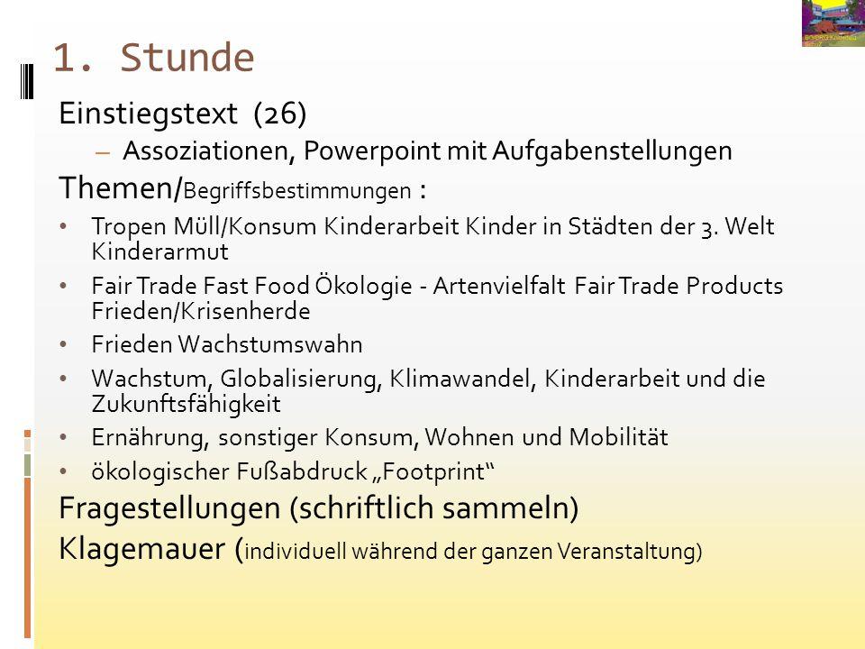 1. Stunde Einstiegstext (26) – Assoziationen, Powerpoint mit Aufgabenstellungen Themen/ Begriffsbestimmungen : Tropen Müll/Konsum Kinderarbeit Kinder