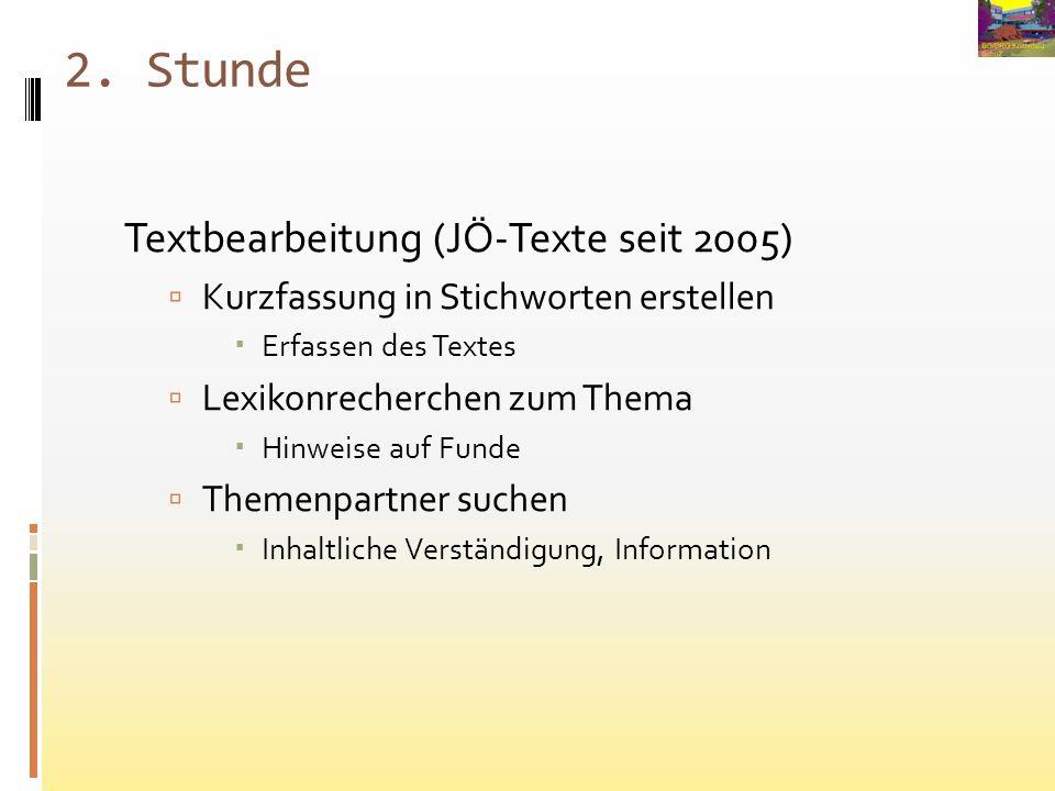 2. Stunde Textbearbeitung (JÖ-Texte seit 2005) Kurzfassung in Stichworten erstellen Erfassen des Textes Lexikonrecherchen zum Thema Hinweise auf Funde