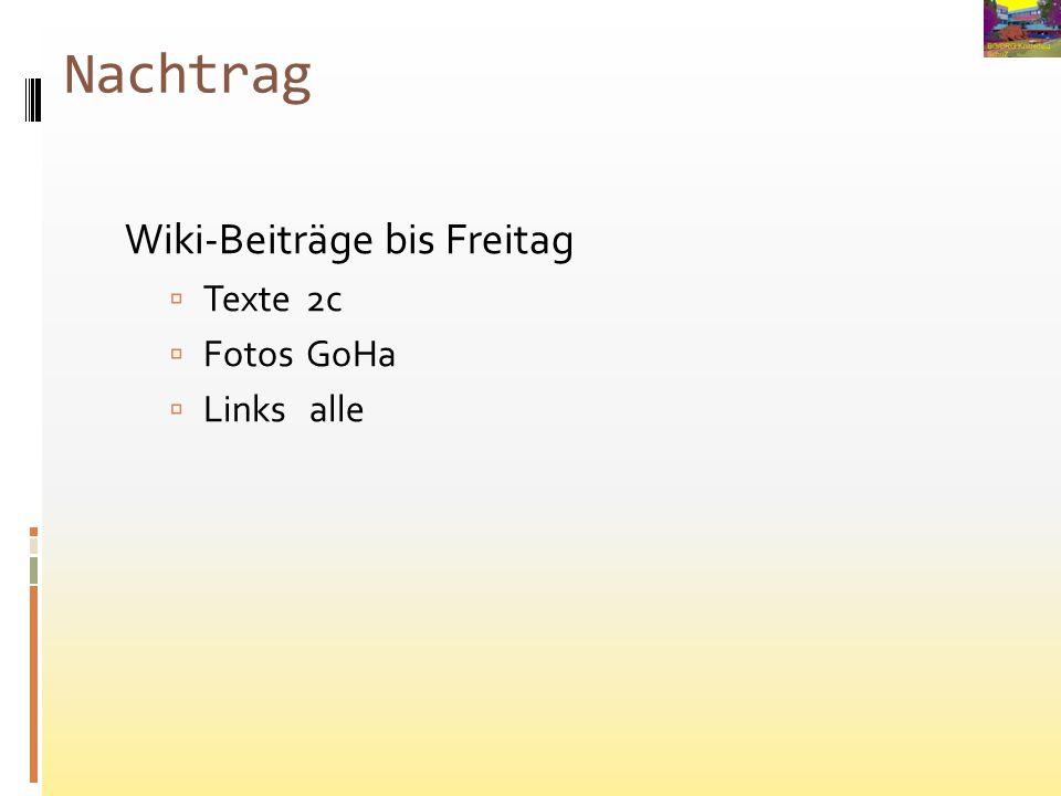 Nachtrag Wiki-Beiträge bis Freitag Texte 2c Fotos GoHa Links alle